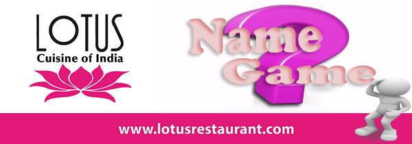 Lotus Cuisine of India Name Game  name game Lotus is bringing back the NAME GAME! name game