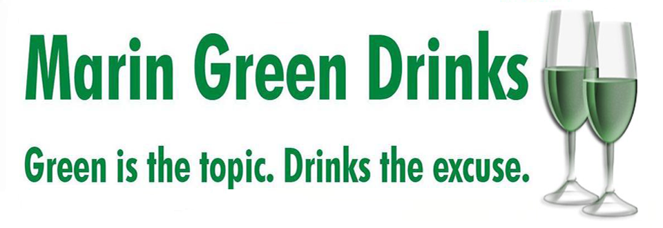 February 14 is the next Marin Green Drinks Marin Green Drinks Marin Green Drinks Meets 5-6 PM For Valentines MGD Update