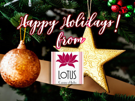 Happy Holidays from Lotus Cuisine holiday Holiday Schedule of Lotus Cuisine of India Lotus Cuisine